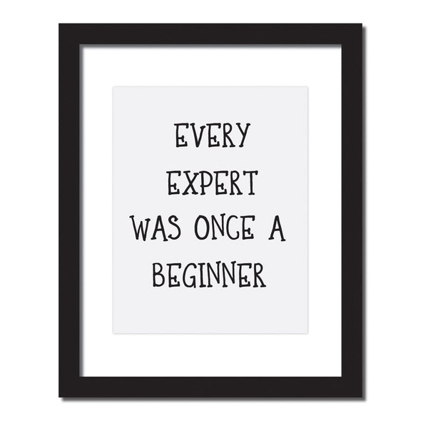 Inspirational quote print 'Every expert was once  a beginner'