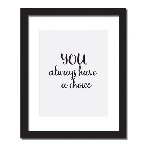 Inspirational quote print 'You always have a choice'