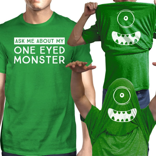 Ask Me About My One Eyed Monster Mens Green Shirt