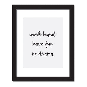 Inspirational quote print 'Work hard, Have fun, No drama'