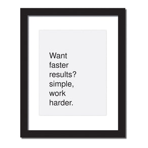 Inspirational quote print 'Want faster results? Simple. Work harder'