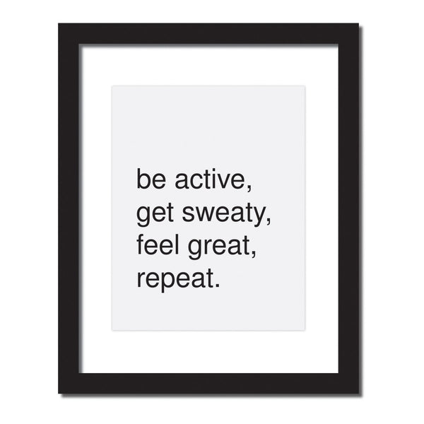Inspirational quote print 'Be Active, get sweaty, feel great repeat'