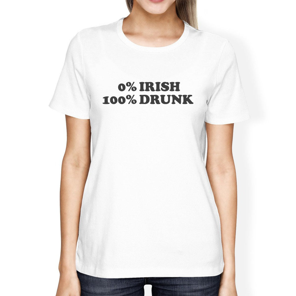 0% Irish 100% Drunk Women's White T-shirt Witty Quote Patrick's Day