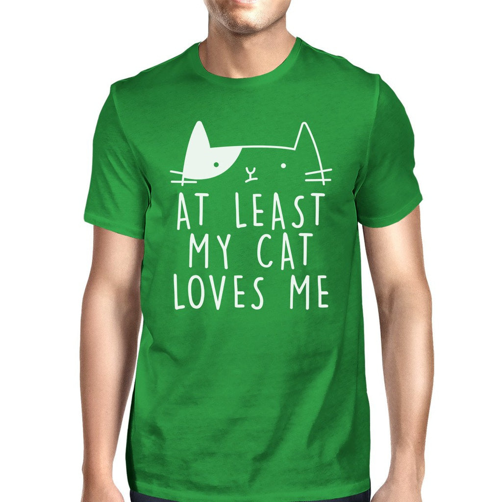 At Least My Cat Loves Me Mens Green T-shirt Humorous Quote For Guys