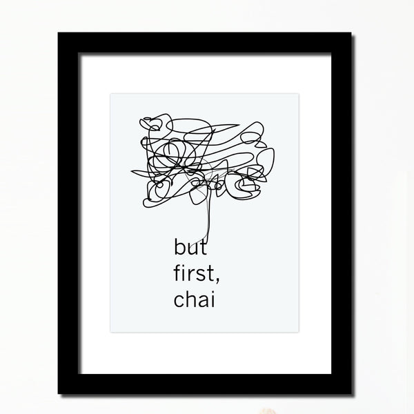 'But first, Chai' Inspirational print