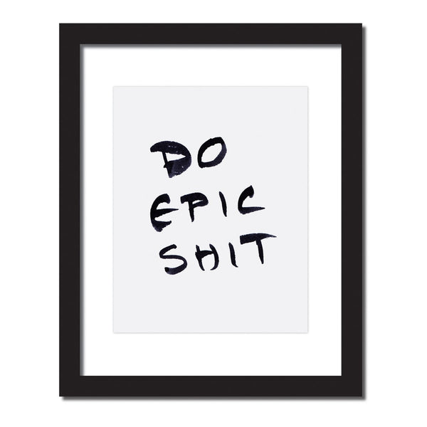 Inspirational quote print 'Do Epic Shit' Brush style