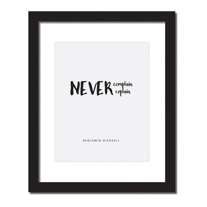 Inspirational quote print 'Never complain and never explain.'