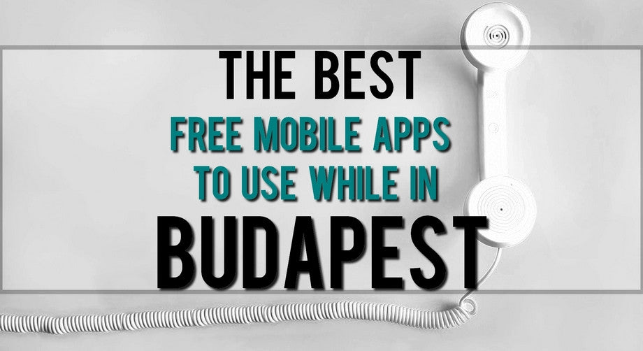 The Best Free Mobile Apps to Use While in Budapest