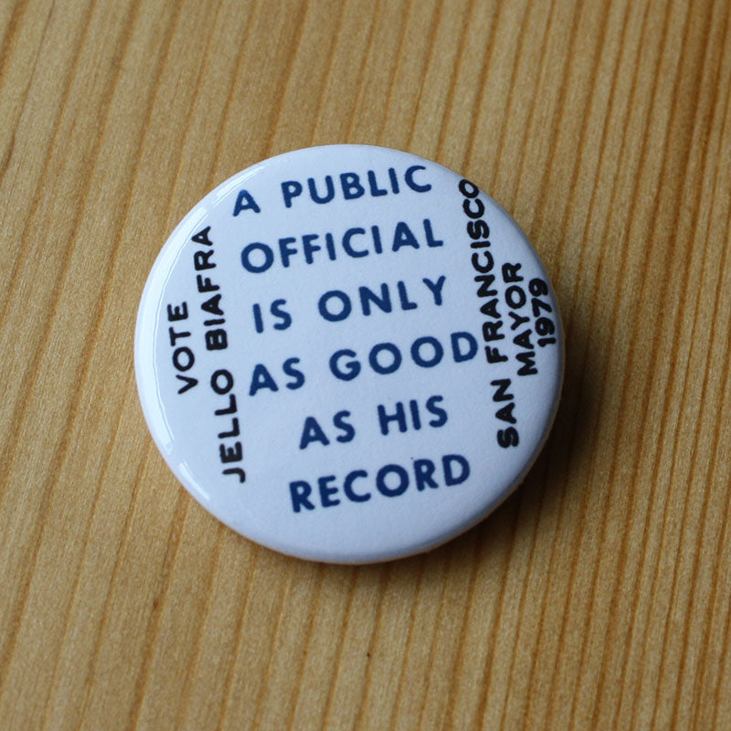 A Public Official is Only as Good as His Record: Vote Jello Biafra (Badge)