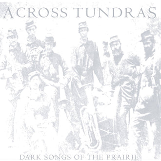 Across Tundras - Dark Songs of the Prairie (CD)