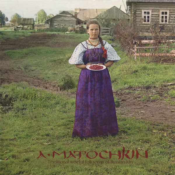 Aleksandr Matochkin - Traditional Woeful Folksongs of Russian Kin (Digipak CD)