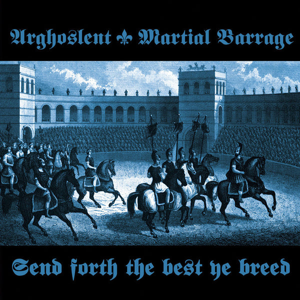Arghoslent / Martial Barrage - Send Forth the Best Ye Breed (CD)