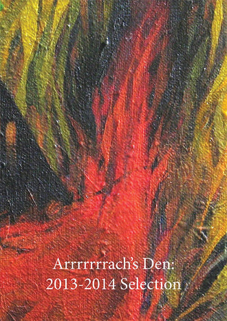 Arrrrrrrach's Den: 2013-2014 Selection (Paperback Book)