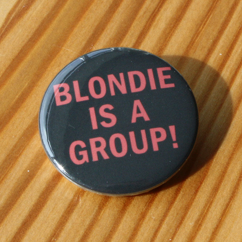 Blondie - Blondie is a Group (Badge)