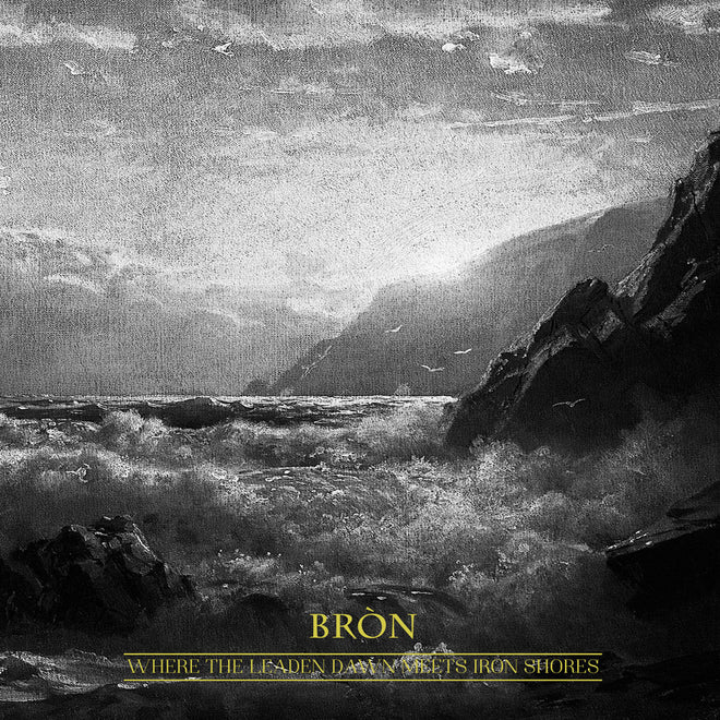Bron - Where the Leaden Dawn Meets Iron Shores (Digipak CD)