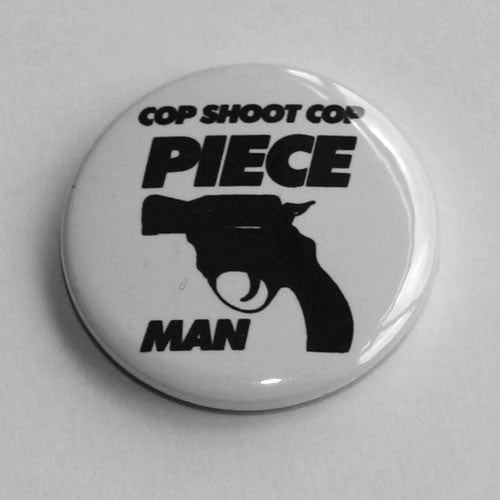 Cop Shoot Cop - Piece Man (Badge)