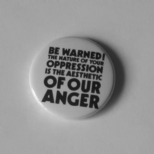 Crass - Be Warned The Nature of Our Oppression is the Aesthetic of Our Anger (Badge)