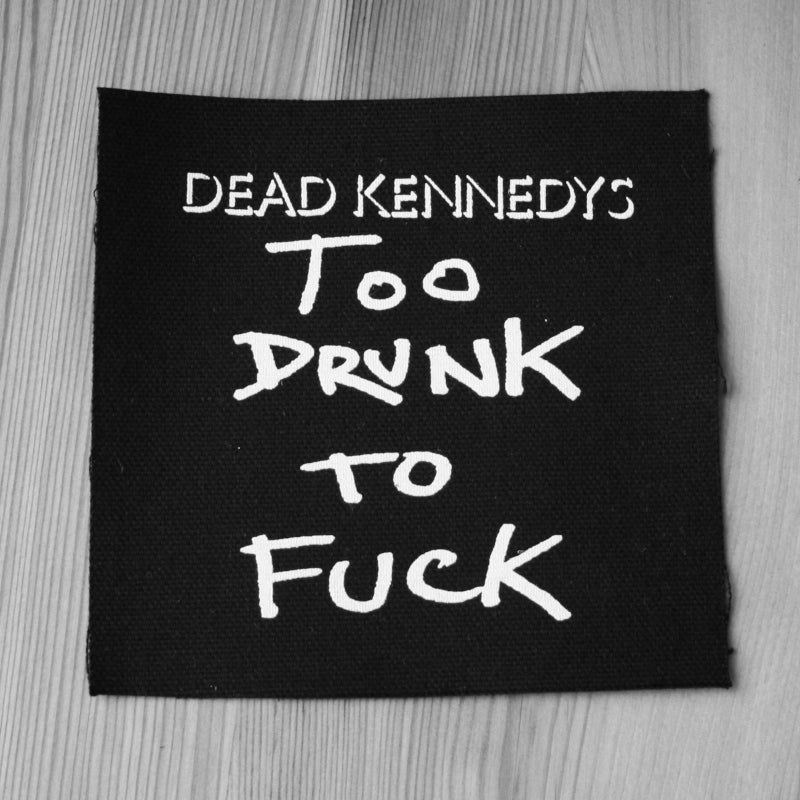 Dead Kennedys - Too Drunk to Fuck (Printed Patch)