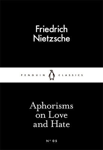 Friedrich Nietzsche - Aphorisms on Love and Hate (Paperback Book)