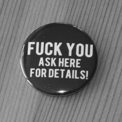 Fuck You Ask Here for Details (Badge)