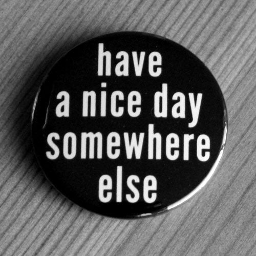 Have a Nice Day Somewhere Else (Badge)