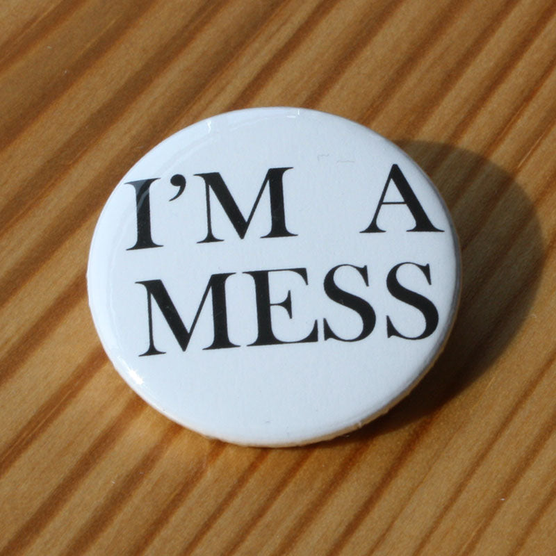 I'm a Mess (Badge)