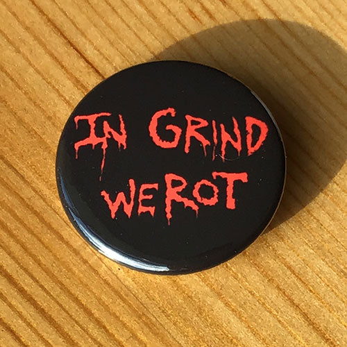 In Grind We Rot (Badge)
