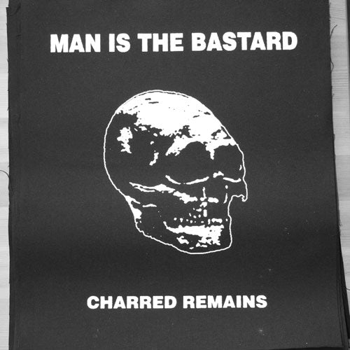Man Is the Bastard - AKA Charred Remains (Backpatch)