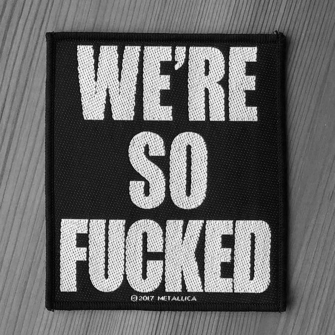 Metallica - We're So Fucked (Woven Patch)