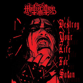 Mutiilation - Destroy Your Life for Satan (2011 Reissue) (CD)