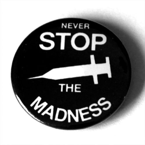 Never Stop the Madness (Badge)