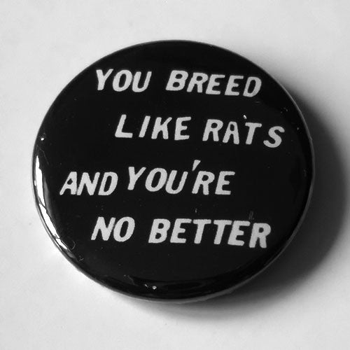 No Trend - You Breed Like Rats and You're No Better (Badge)