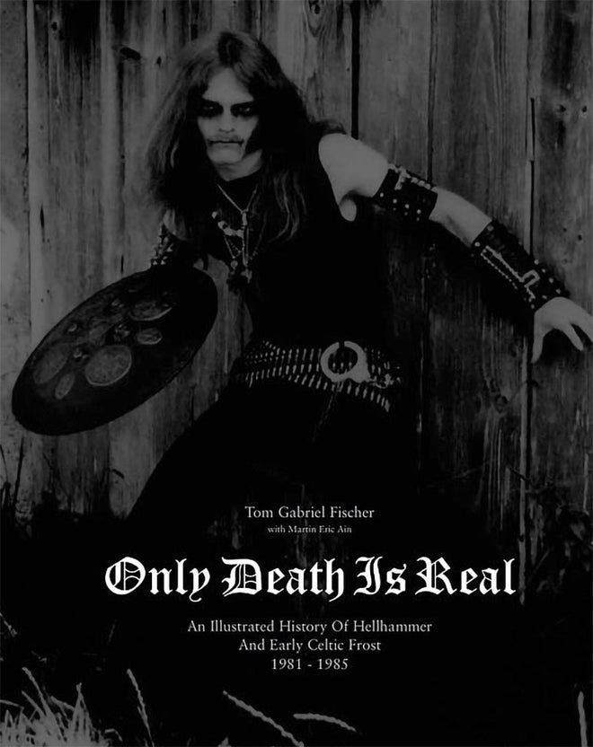 Only Death is Real: An Illustrated History of Hellhammer and Early Celtic Frost 1981-1985 (Hardcover Book)