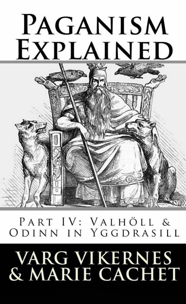 Paganism Explained: Part IV: Valholl & Odinn in Yggdrasill (Paperback Book)