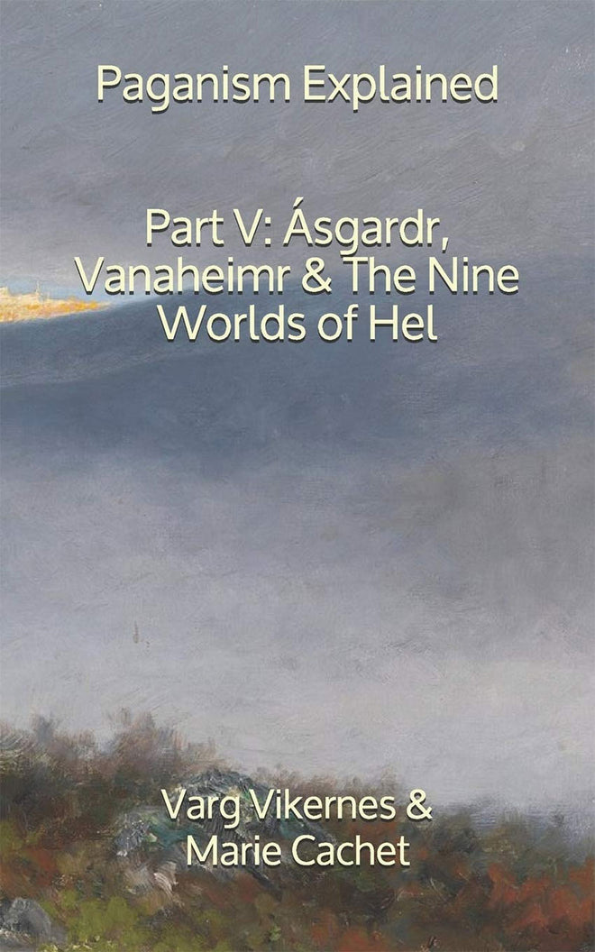 Paganism Explained: Part V: Asgardr, Vanaheimr & The Nine Worlds of Hel (Paperback Book)