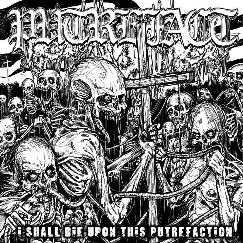 Putrefact - I Shall Die upon This Putrefaction (2014 Reissue) (CD)