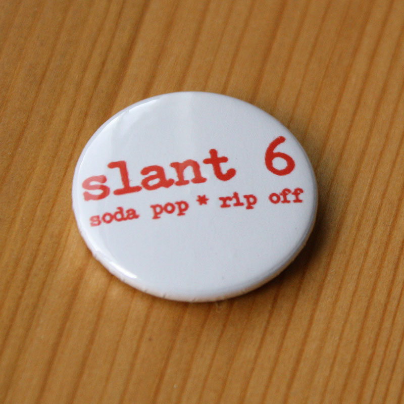 Slant 6 - Soda Pop Rip Off (Badge)