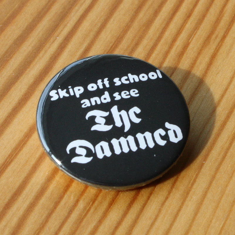 The Damned - Skip Off School and See The Damned (Badge)