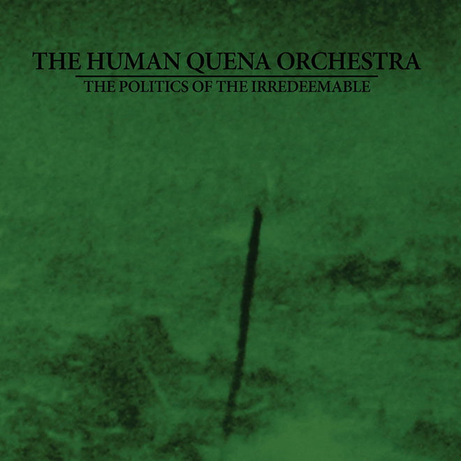 The Human Quena Orchestra - The Politics of the Irredeemable (Digipak CD)