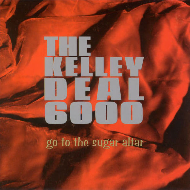 The Kelley Deal 6000 - Go to the Sugar Altar (CD)