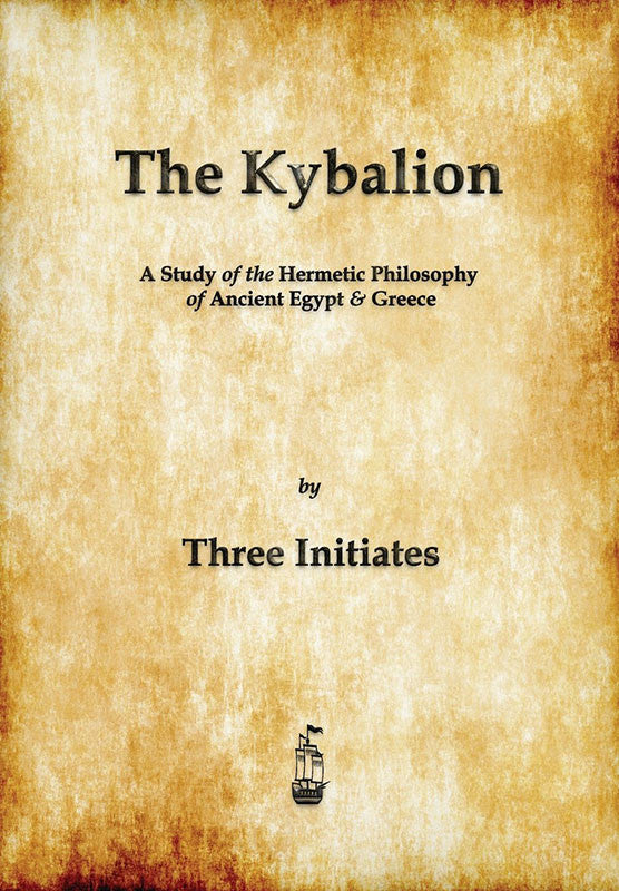 The Kybalion: A Study of the Hermetic Philosophy of Ancient Egypt and Greece (Paperback Book)