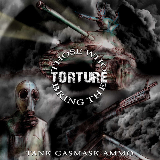 Those Who Bring the Torture - Tank Gasmask Ammo (CD)