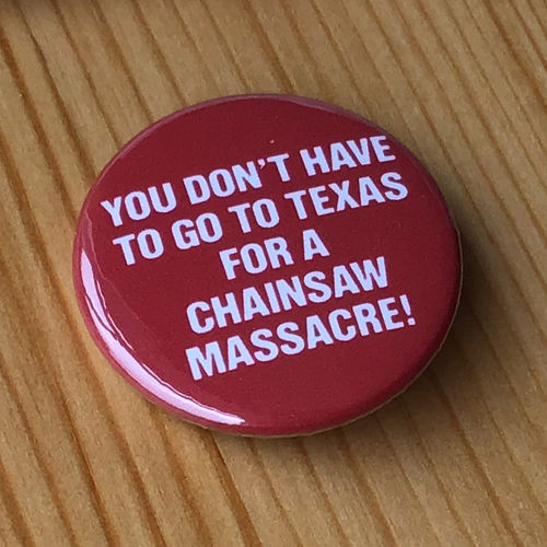 You Don't Have to Go to Texas for a Chainsaw Massacre (Badge)