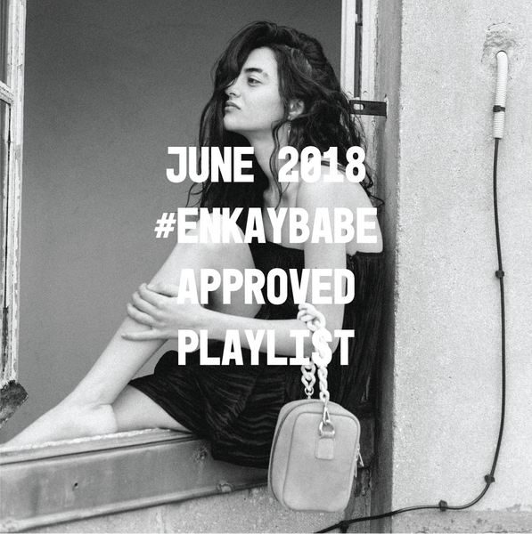 June 2018 #ENKAYBABE Playlist !