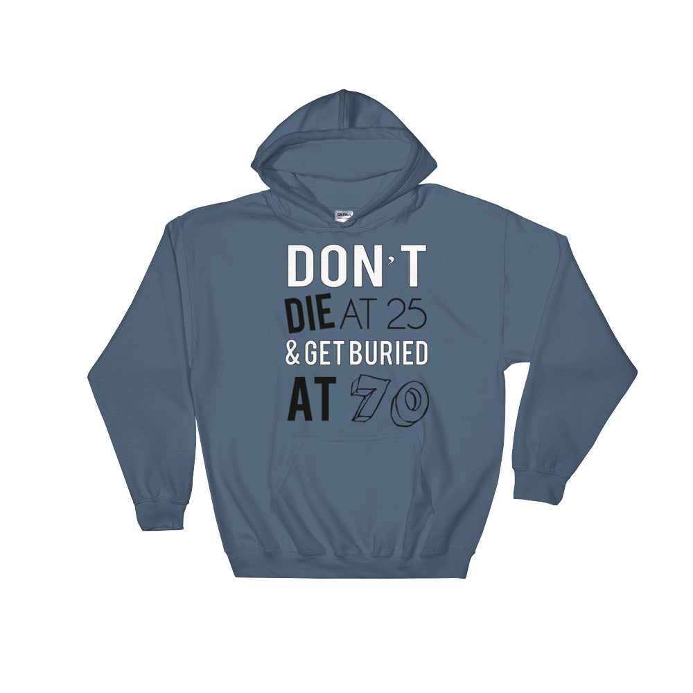Don't Die At 25 & Get Buried at 70 Blue Hoodie