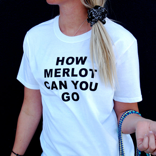 Tee shirt - How Merlot Can You Go