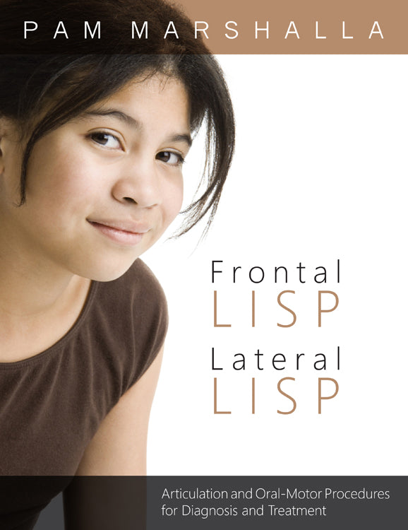Frontal Lisp, Lateral Lisp: Articulation and Oral Motor Procedures for Diagnosis and Treatment