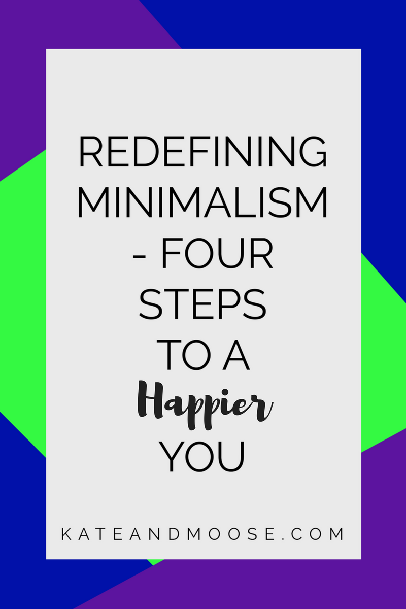 Redefining Minimalism - Four Steps to a Happier You