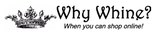 Why Whine?  When you can shop online!