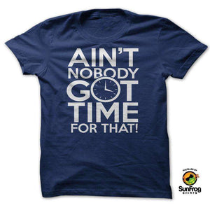 Designs by MyUtopia Shout Out:AINT NOBODY GOT TIME FOR THAT!,Navy / S / T-shirt-Unisex/Men's,Adult Unisex T-Shirt